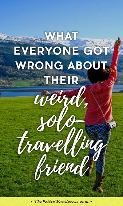 What You Got Wrong About Your Weird Solo-Travelling Friend • The Petite Wanderess